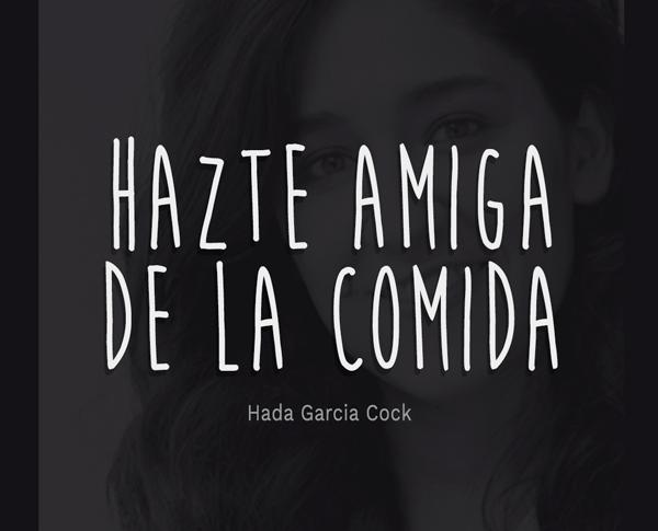 Artículo de Hada Garcia Cock donde te ayuda a hacerte amiga de la comida.